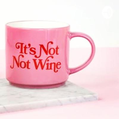It's not, not wine