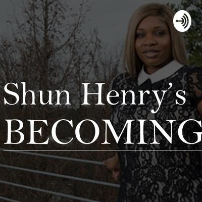 Shun Henry's Becoming
