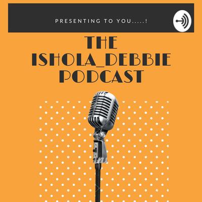 The Ishola_Debbie Podcast