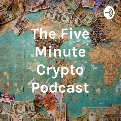 The Five Minute Crypto Podcast