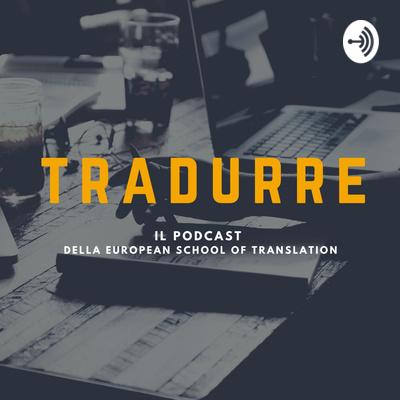 Tradurre, il podcast della European School of Translation