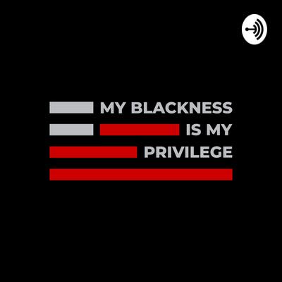 My Blackness Is My Privilege