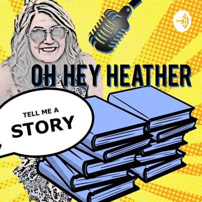 Oh Hey Heather, Tell Me A Story