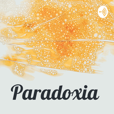 Paradoxia: the podcast