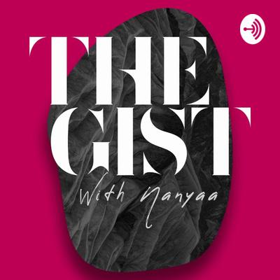 The Gist With Nanyaa