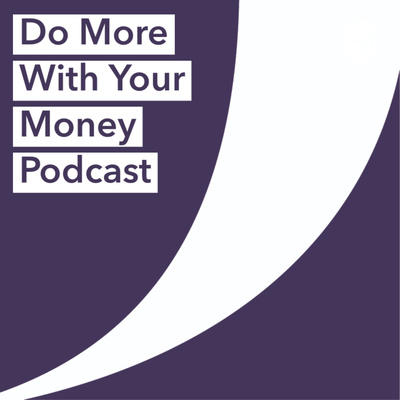 Do More With Your Money Podcast