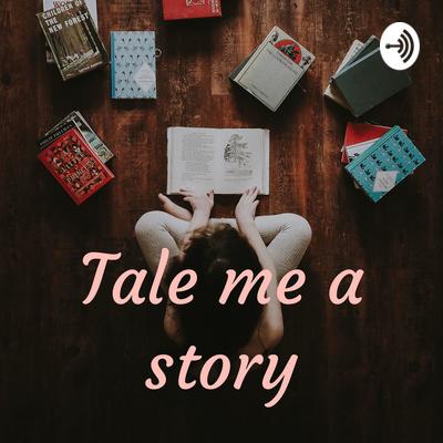 Tale me a story