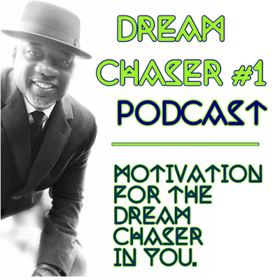 The Dream Chaser #1 Podcast