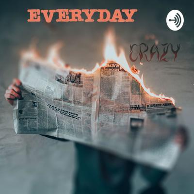 Everyday Crazy Satire/Comedy Podcast