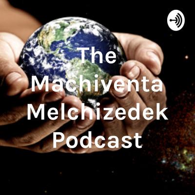 The Machiventa Melchizedek Podcast