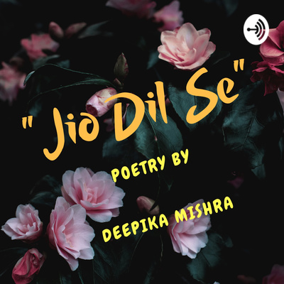 """Jio Dil Se"" Poetry By Deepika Mishra"