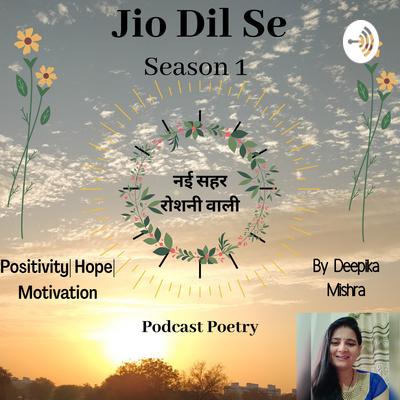 """""""Jio Dil Se"""" Poetry By Deepika Mishra"""