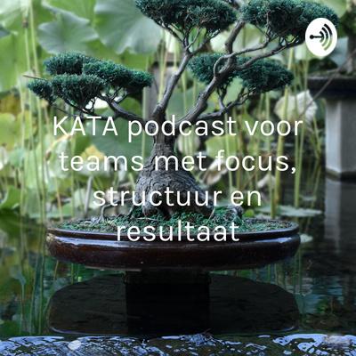 Verbeter KATA podcast voor teams die met focus resultaten willen behalen