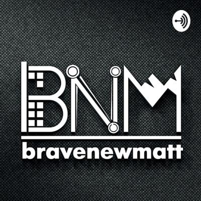 Bravenewmatt Podcast