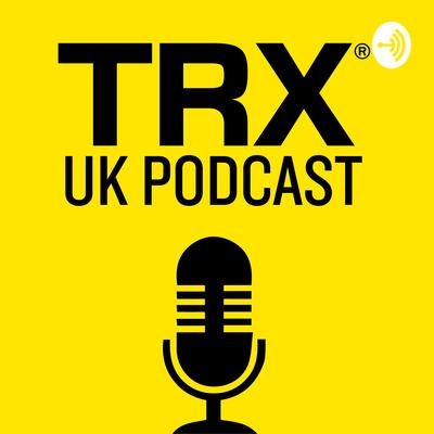 TRX U.K. Podcast
