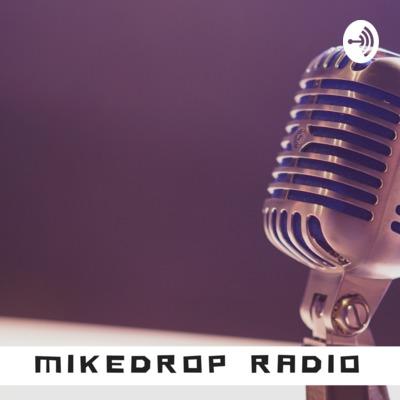 MikeDrop Radio: Podcast Edition
