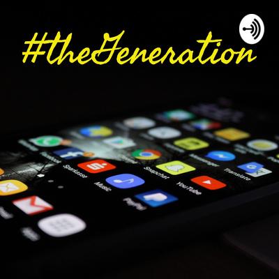 #theGeneration