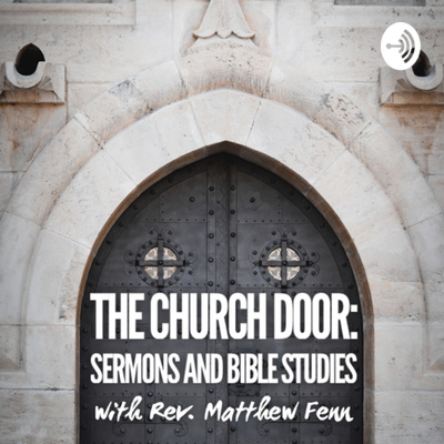 The Church Door: Sermons and Bible Studies with Rev. Matthew Fenn