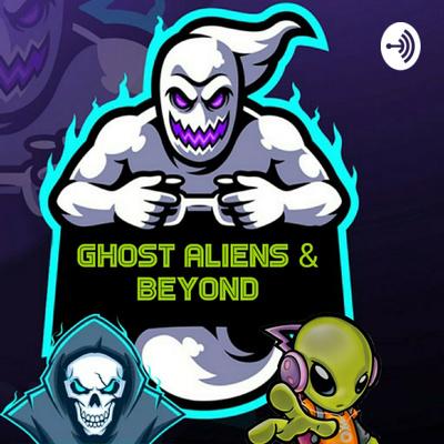 Ghost Aliens & Beyond