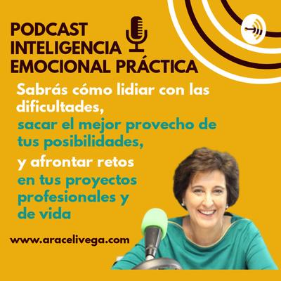 Inteligencia Emocional Práctica - Podcast Araceli Vega
