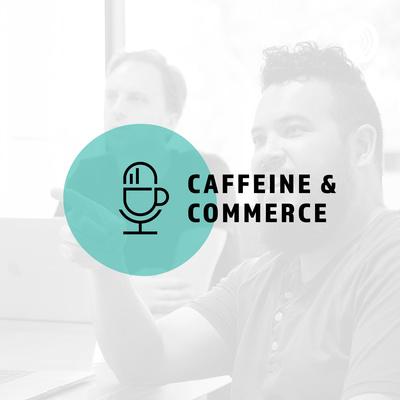 Caffeine & Commerce