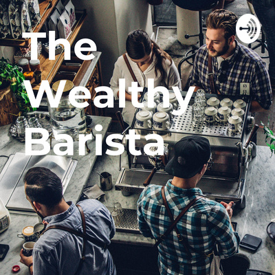 The Wealthy Barista
