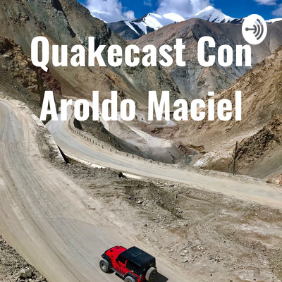 Quakecast Con Aroldo Maciel