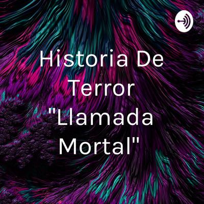 """Historia De Terror """"Llamada Mortal"""""""