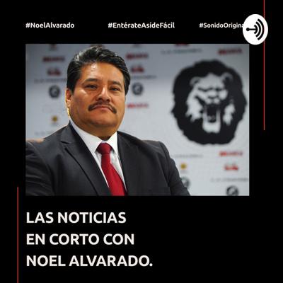 LAS NOTICIAS EN CORTO CON NOEL ALVARADO