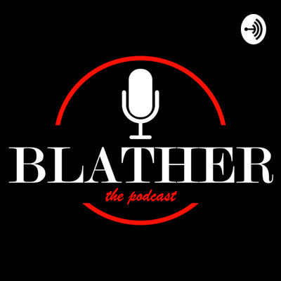 Blather: The Podcast