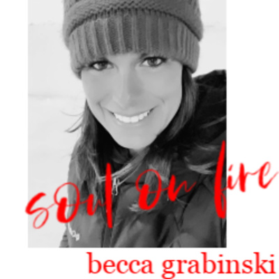 Soul on Fire with Becca Grabinski