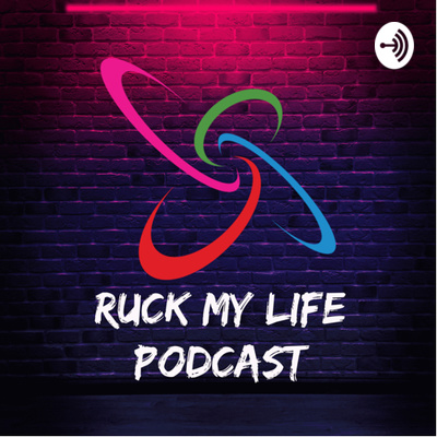 Ruck My Life Podcast