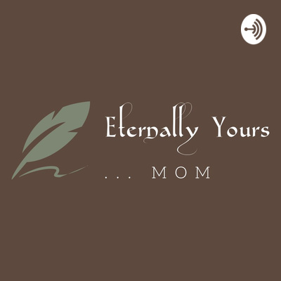 Eternally Yours... Mom
