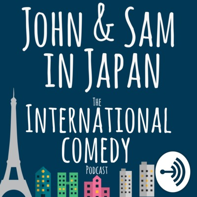 John and Sam in Japan: The International Comedy Podcast