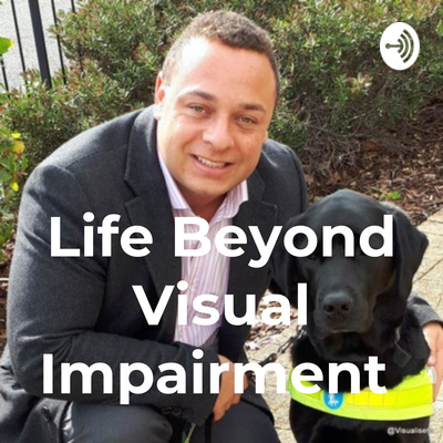 Life Beyond Visual Impairment