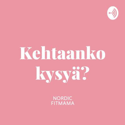 Kehtaanko kysyä? podcast äideille
