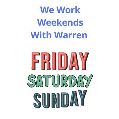We Work Weekends With Warren
