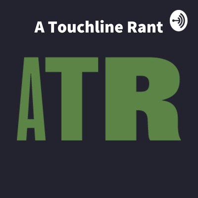A Touchline Rant: A football podcast like no other