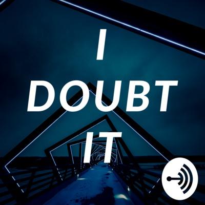 I Doubt It
