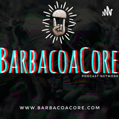 BarbacoaCore Podcast Network