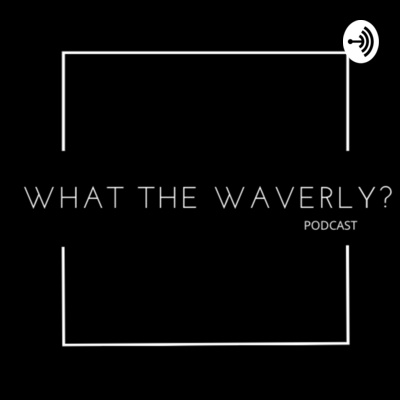 What The Waverly?