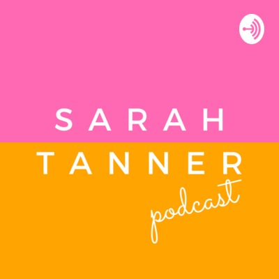 The Sarah Tanner Podcast
