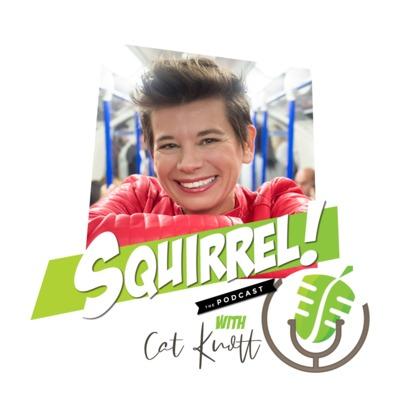 ...Squirrel! with Cat Knott
