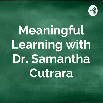 Meaningful Learning with Dr. Samantha Cutrara