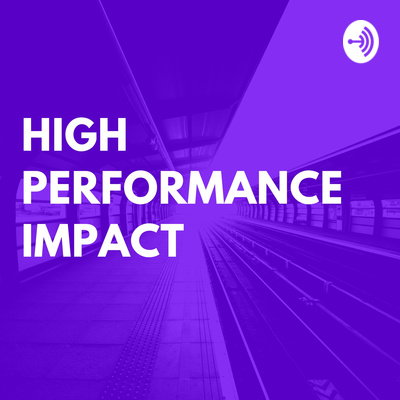 High Performance Impact: How Business Changes The World