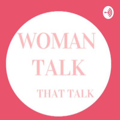 Woman Talk That Talk
