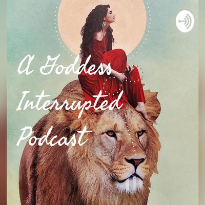 A Goddess Interrupted Podcast