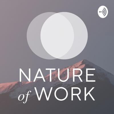 Nature of Work: Maximizing Productivity, Creativity And Wellness At Work