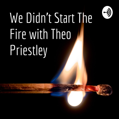 We Didn't Start The Fire with Theo Priestley
