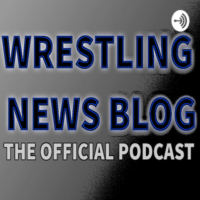 Wrestling News Blog Podcast